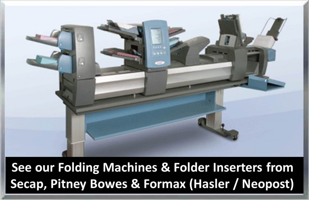 See our Folding Machines & Folder Inserters from Secap, Pitney Bowes, Formax, Hasler, Neopost, MBM, Martin Yale & Duplo